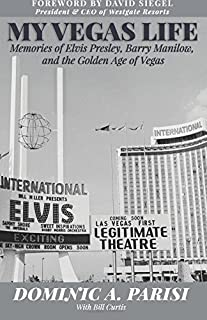My Vegas Life: Memories of Elvis Presley, Barry Manilow, and the Golden Age of Vegas