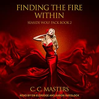 Finding the Fire Within     Seaside Wolf Pack Series, Book 2              Written by:                                                                                                                                 C.C. Masters                               Narrated by:                                                                                                                                 Em Eldridge,                                                                                        Aaron Shedlock                      Length: 10 hrs and 28 mins     2 ratings     Overall 4.5