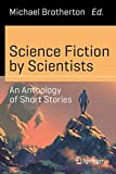 Science Fiction by Scientists: An Anthology of Short Stories (Science and Fiction)