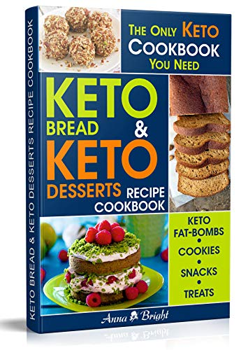 Keto Bread and Keto Desserts Recipe Cookbook: All in 1 - Best Keto Bread, Fat Bombs, Cookies, Snacks and Treats (Easy Recipes for Your Low Carb, Ketogenic, Gluten-Free and Paleo Diet)