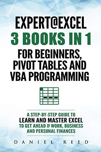 Expert @ Excel: 3 BOOKS IN 1: For beginners, Pivot Tables and VBA Programming