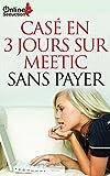 Casé en 3 jours sur Meetic (French Edition)