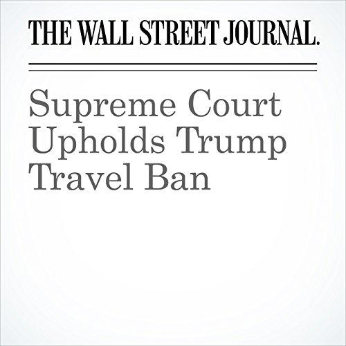 Supreme Court Upholds Trump Travel Ban copertina