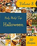 Holy Moly! Top 50 Halloween Recipes Volume 8: Make Cooking at Home Easier with Halloween Cookbook!