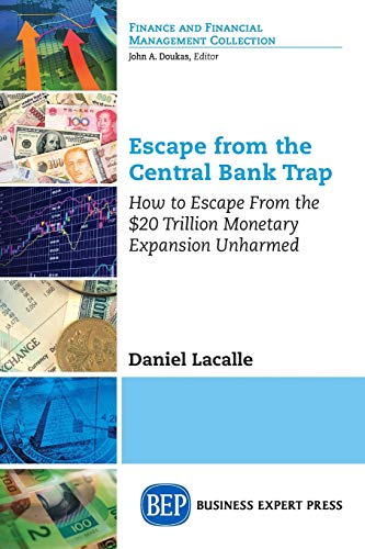 Escape from the Central Bank Trap: How to Escape From the $20 Trillion Monetary Expansion Unharmed (Finance and Financial Management Collection)