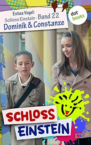 Schloss Einstein - Band 22: Dominik & Constanze: Roman