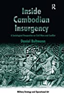 Inside Cambodian Insurgency: A Sociological Perspective on Civil Wars and Conflict (Military Strategy and Operational Art)
