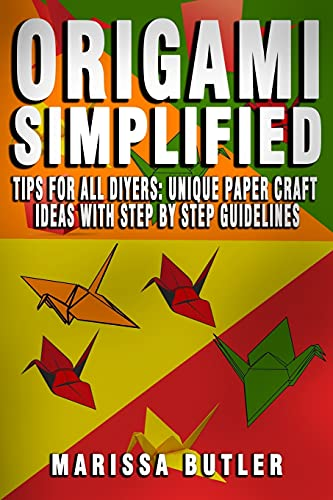 Origami Simplified: Tips for All the DIYers: Origami Paper Craft Ideas with step-by-step guideline for implementation