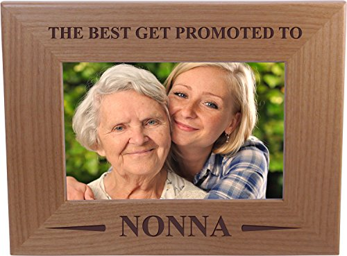 Only The Best Get Promoted To Nonna - 4x6 Inch Wood Picture Frame - Great Gift for Mothers's Day Birthday or Christmas Gift for Mom Grandma Wife