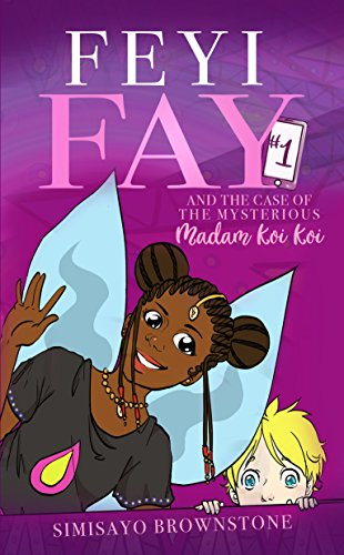 Feyi Fay and the Case of the Mysterious Madam Koi Koi by [Simisayo Brownstone]