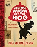Living High Off the Hog: Over 100 Recipes and Techniques to Cook Pork Perfectly