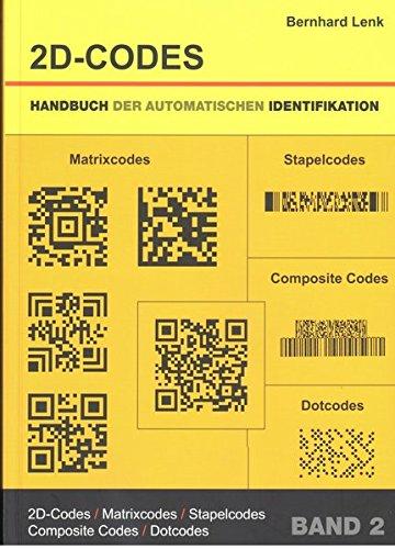 Handbuch der automatischen Identifikation. Barcod, Strichcode, ID-Techniken, 1D-Codes, 2D-Codes und 3D-Codes: Handbuch der automatischen ... Barcode, Strichcode, Matrixcodes, Stapelcodes