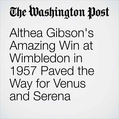 Althea Gibson's Amazing Win at Wimbledon in 1957 Paved the Way for Venus and Serena audiobook cover art