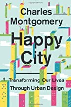 Happy City: Transforming Our Lives Through Urban Design by Montgomery, Charles (2013) Hardcover