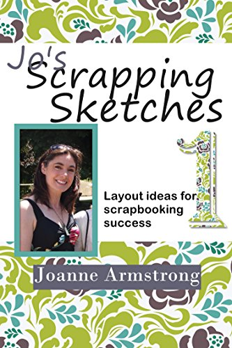 Jo's Scrapping Sketches Volume 1: Layout Ideas for Scrapbooking Success