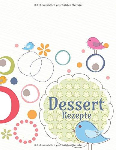 Dessert Rezepte: Rezeptbuch zum selber schreiben I Platz für 110 Lieblings Nachspeisen I Inhaltsverzeichnis I Abkürzungsverzeichnis I bunte Vögelchen