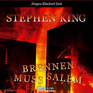 Brennen muss Salem                   Autor:                                                                                                                                 Stephen King                               Sprecher:                                                                                                                                 Jürgen Kluckert                      Spieldauer: 20 Std. und 36 Min.     1.441 Bewertungen     Gesamt 4,3