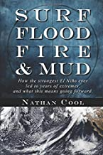 Surf, Flood, Fire & Mud: How the strongest El Niño ever led to years of extremes, and what this means going forward.