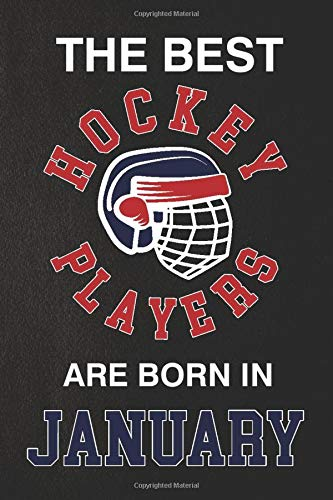The Best Hockey players are Born in january: Ice Hockey Notebook journal best gift idea for hockey legends 6