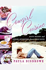 Cowgirl Cuisine: Rustic Recipes and Cowgirl Adventures from a Texas Ranch Hardcover