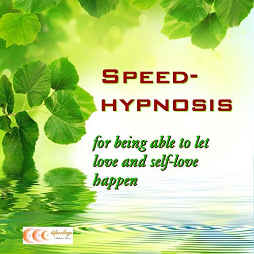 Speed-Hypnosis for Being Able to Let Love and Self-Love Happen audiobook cover art