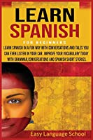 Learn Spanish for beginners 3 in 1: Learn Spanish in a Fun Way with Conversations and Tales You Can Even Listen in Your Car. Improve Your Vocabulary Today with Grammar, Conversations and Spanish Short Stories.