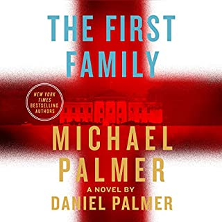 The First Family                   By:                                                                                                                                 Michael Palmer,                                                                                        Daniel Palmer                               Narrated by:                                                                                                                                 Fred Berman                      Length: 11 hrs and 44 mins     8 ratings     Overall 4.6