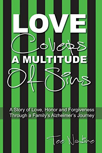Love Covers a Multitude of Sins: A Story of Love, Honor and Forgiveness Through a Family's Alzheimer's Journey