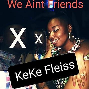 We Ain't Friends