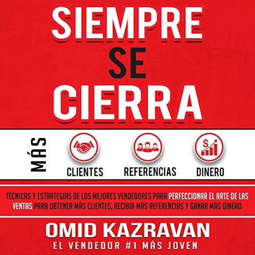 Siempre Se Cierra [Always Be Closing] Audiobook By Omid Kazravan cover art