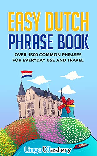 Easy Dutch Phrase Book: Over 1500 Common Phrases For Everyday Use And Travel (English Edition)