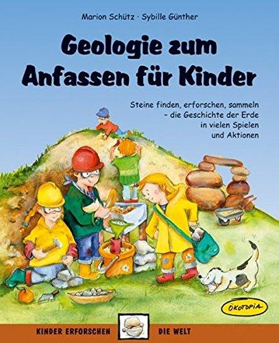 Geologie zum Anfassen für Kinder: Steine finden, erforschen, sammeln - die Geschichte der Erde in vielen Spielen und Aktionen (Kinder erforschen die Welt)