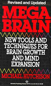 Mega Brain: New Tools And Techniques For Brain Growth And Mind Expansion by [Michael Hutchison]