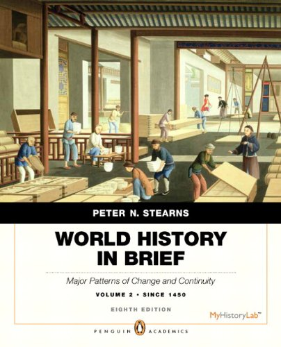 Download World History in Brief: Major Patterns of Change and Continuity, since 1450, Volume 2, Penguin Academic Edition Plus NEW MyHistoryLab with Pearson eText -- Access Card Package (8th Edition) 0205896286