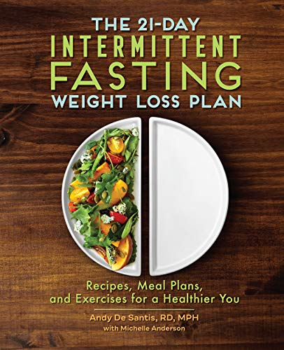 The 21-Day Intermittent Fasting Weight Loss Plan: Recipes, Meal Plans, and Exercises for a Healthier You by [Andy DeSantis RD MPH, Michelle Anderson]