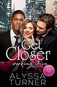 Get Closer: MMF Ménage Romance (Working It In Book 1) by [Alyssa  Turner]