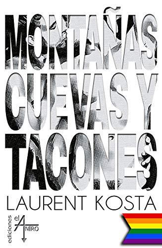 Montañas, cuevas y tacones de [Laurent Kosta, Ediciones el Antro]