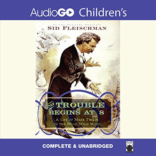 The Trouble Begins at 8     A Life of Mark Twain in the Wild, Wild West              By:                                                                                                                                 Sid Fleischman                               Narrated by:                                                                                                                                 Joe Barrett                      Length: 2 hrs and 59 mins     3 ratings     Overall 5.0