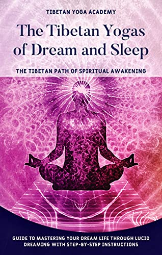 The Tibetan Yogas of Dream and Sleep : The Tibetan Path of Spiritual Awakening: Guide to Mastering Your Dream Life Through Lucid Dreaming With Step-By-Step Instructions (English Edition)