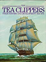 The Tea Clippers: Their History and Development, 1833-75 (Conway's History of Sail)