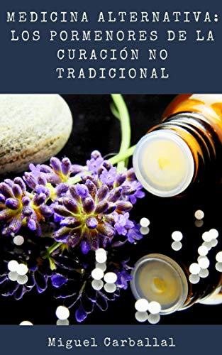 Medicina Alternativa: Los Pormenores de la Curación No Tradicional (Spanish Edition)