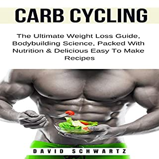 Carb Cycling: The Ultimate Weight Loss Guide, Bodybuilding Science, Packed with Nutrition & Delicious Easy to Make Recipes audiobook cover art