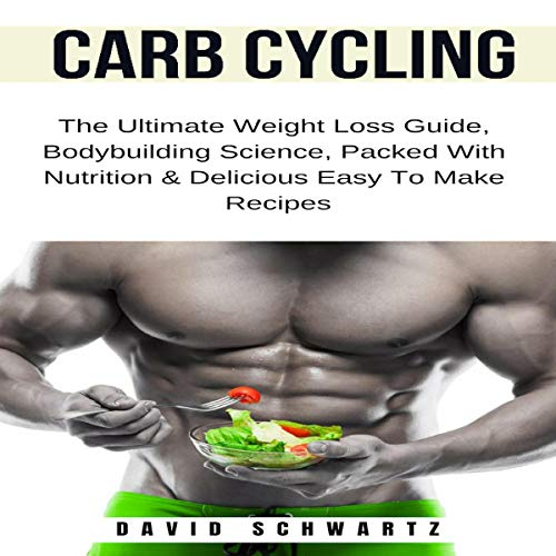Carb Cycling: The Ultimate Weight Loss Guide, Bodybuilding Science, Packed with Nutrition & Delicious Easy to Make Recipes     Build Muscle Series, Book 1              By:                                                                                                                                 David Schwartz                               Narrated by:                                                                                                                                 Jason Matthews                      Length: 5 hrs and 9 mins     Not rated yet     Overall 0.0
