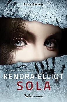 Sola (Bone Secrets Vol. 4) di [Kendra Elliot, Roberta Marasco]