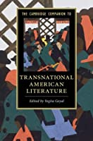 The Cambridge Companion to Transnational American Literature (Cambridge Companions to Literature)