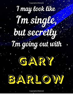 I may look like I'm single, but secretly I'm going out with Gary Barlow: Notebook/notebook/diary/journal perfect gift for ...