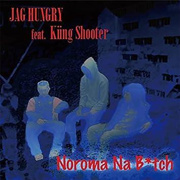 Noroma Na B*tch (feat. Kiing Shooter)
