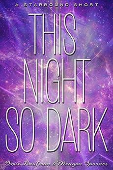 This Night So Dark (The Starbound Trilogy) by [Amie Kaufman, Meagan Spooner]