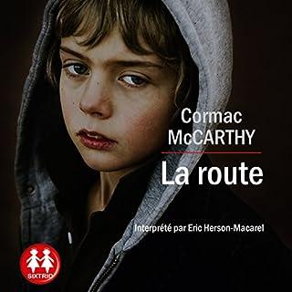 La route                   De :                                                                                                                                 Cormac McCarthy                               Lu par :                                                                                                                                 Éric Herson-Macarel                      Durée : 7 h et 2 min     30 notations     Global 4,4
