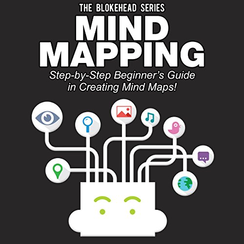 Mind Mapping: Step-by-Step Beginner's Guide in Creating Mind Maps! (The Blokehead Success Series) audiobook cover art